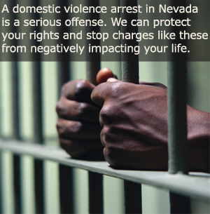 A domestic violence arrest in Nevada is a serious offense. The Law Office of James C. Gallo can protect your rights and stop charges like these from negatively impacting your life.